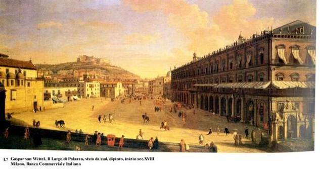 La famosa iconografia urbana di G. VAN WITTEL del Largo di Palazzo visto da sud, inizio sec. XVIII (da T. Colletta, Piazza Plebiscito …, 2005).