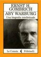 Ernst H. Gombrich, Aby Warburg. Una biografia intellettuale. Fonte: Libreria Iniversitaria.it
