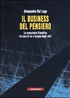 A. DAL LAGO, Il business del pensiero. La consulenza filosofica tra cura di sè e terapia degli altri, Roma, ManifestoLibri, 2007