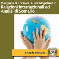 Corso di Laurea Magistrale in Relazioni Internazionali ed Analisi di Scenario