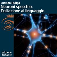 Luciano Fadiga, Neuroni specchio. Dall'azione al linguaggio