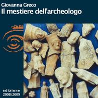 Giovanna Greco, L'archeologo: un lavoro difficile per la storia dell'uomo