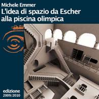 Michele Emmer, L'idea di spazio da Escher alla piscina olimpica