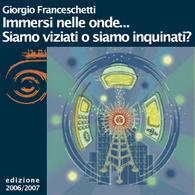 Giorgio Franceschetti, Immersi nelle onde... elettromagnetiche! Siamo viziati o siamo inquinati?