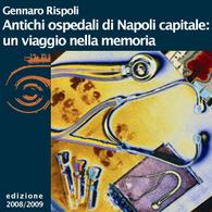 Gennaro Rispoli, Gli ospedali di Napoli capitale: un viaggio nella memoria