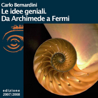 Carlo Bernardini, Le idee geniali. Da Archimede a Fermi