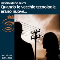 Ovidio Mario Bucci, Quando le vecchie tecnologie erano nuove...