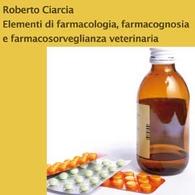 Elementi di Farmacologia, Farmacognosia e Farmacosorveglianza Veterinaria