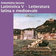 Latinistica 5 (Letteratura Latina Medievale e Umanistica)